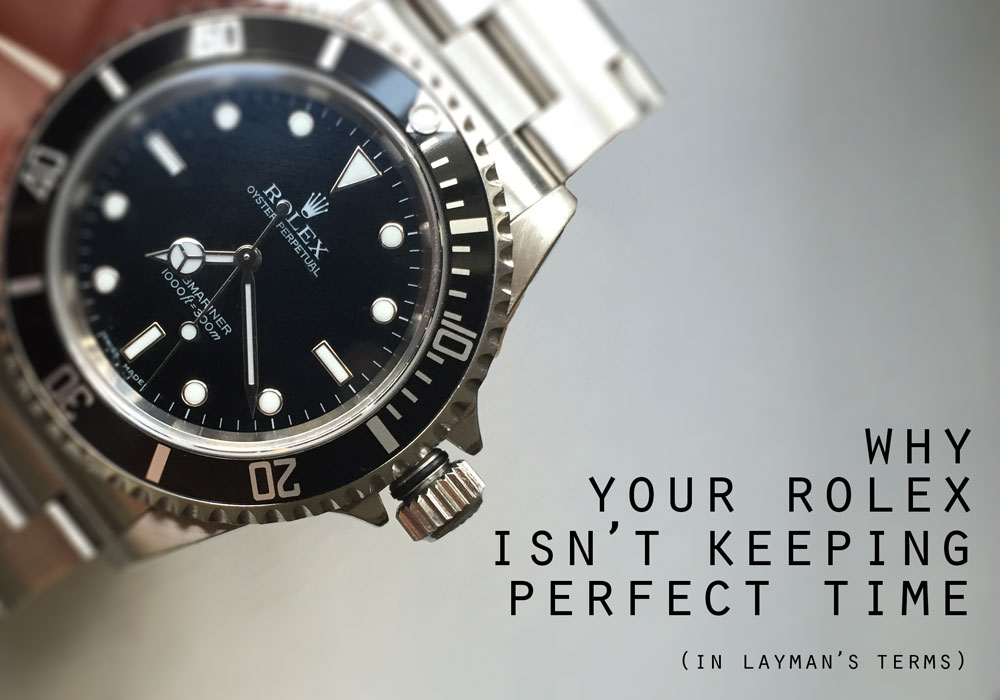 Why Your Rolex Isn't Keeping Perfect Time - Watch Chest Blog