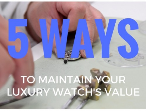 5 Ways to Maintain Your Luxury Watch's Value - Watch Chest Blog